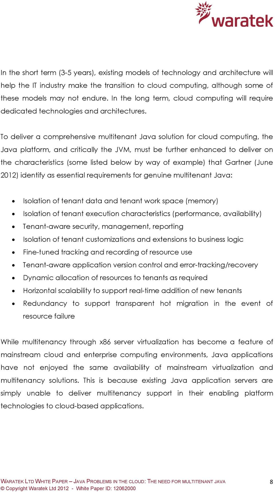 To deliver a comprehensive multitenant Java solution for cloud computing, the Java platform, and critically the JVM, must be further enhanced to deliver on the characteristics (some listed below by