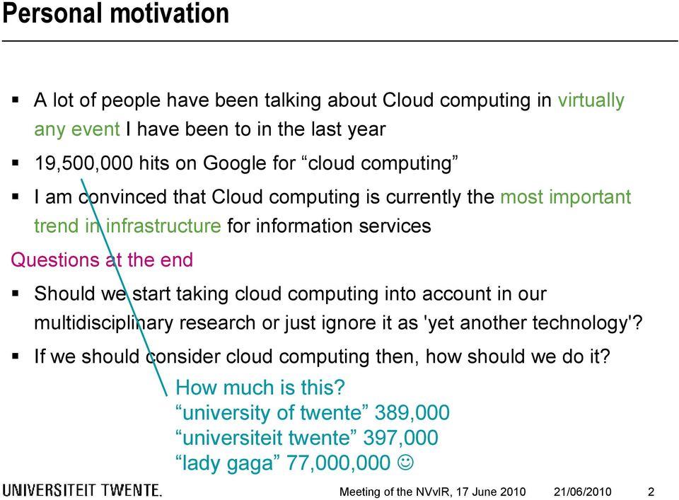 start taking cloud computing into account in our multidisciplinary research or just ignore it as 'yet another technology'?