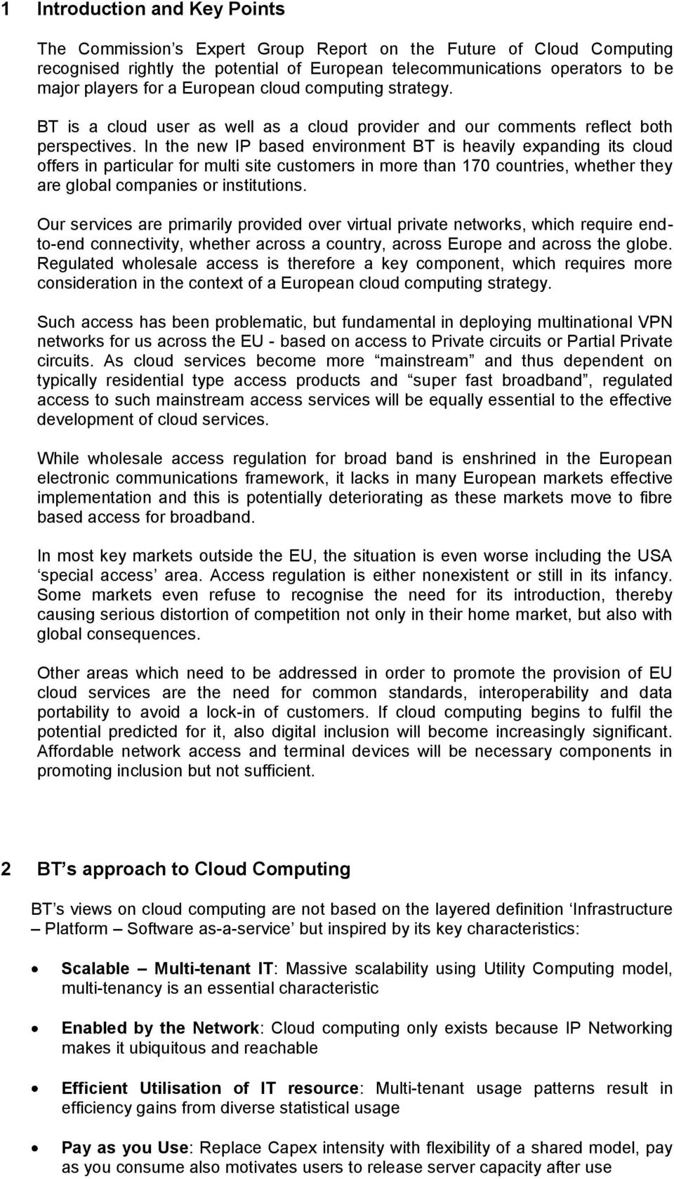 In the new IP based environment BT is heavily expanding its cloud offers in particular for multi site customers in more than 170 countries, whether they are global companies or institutions.