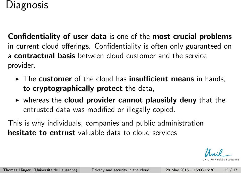 The customer of the cloud has insufficient means in hands, to cryptographically protect the data, whereas the cloud provider cannot plausibly deny that the