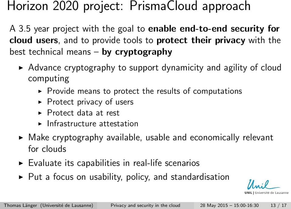 Advance cryptography to support dynamicity and agility of cloud computing Provide means to protect the results of computations Protect privacy of users Protect data at rest