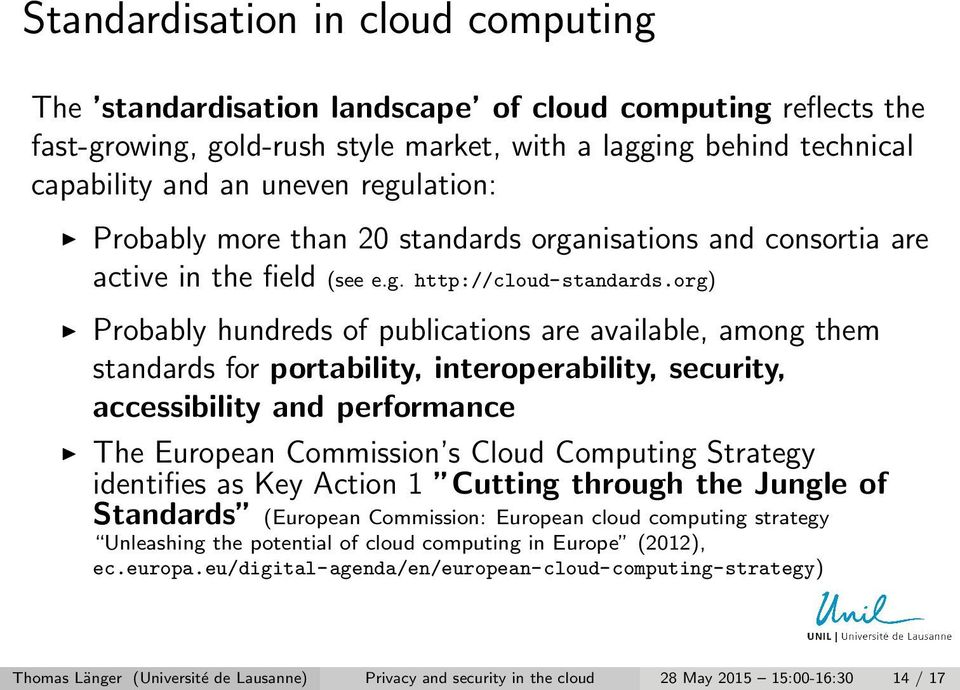 org) Probably hundreds of publications are available, among them standards for portability, interoperability, security, accessibility and performance The European Commission s Cloud Computing