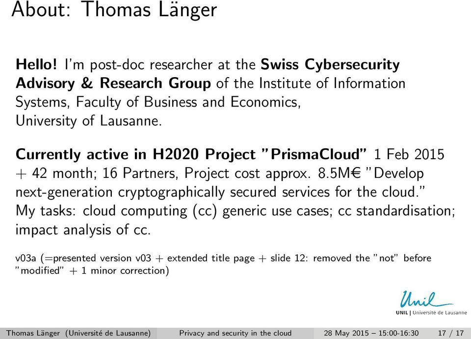 Currently active in H2020 Project PrismaCloud 1 Feb 2015 + 42 month; 16 Partners, Project cost approx. 8.