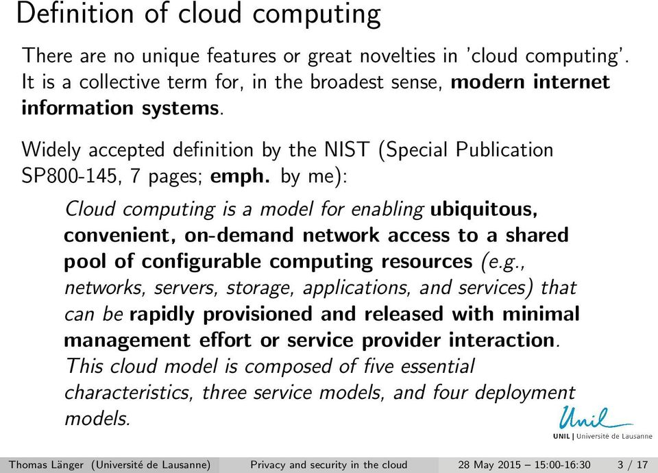 by me): Cloud computing is a model for enabling ubiquitous, convenient, on-demand network access to a shared pool of configurable computing resources (e.g., networks, servers, storage, applications, and services) that can be rapidly provisioned and released with minimal management effort or service provider interaction.