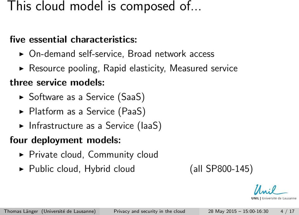 Measured service three service models: Software as a Service (SaaS) Platform as a Service (PaaS) Infrastructure as a