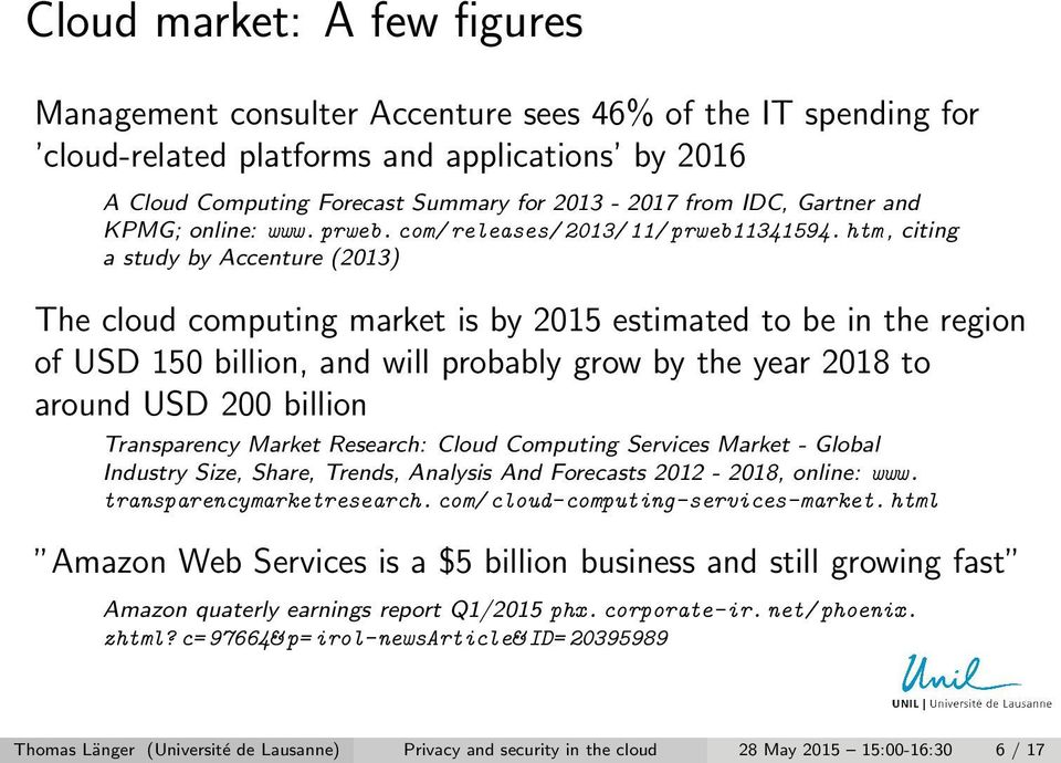 htm, citing a study by Accenture (2013) The cloud computing market is by 2015 estimated to be in the region of USD 150 billion, and will probably grow by the year 2018 to around USD 200 billion