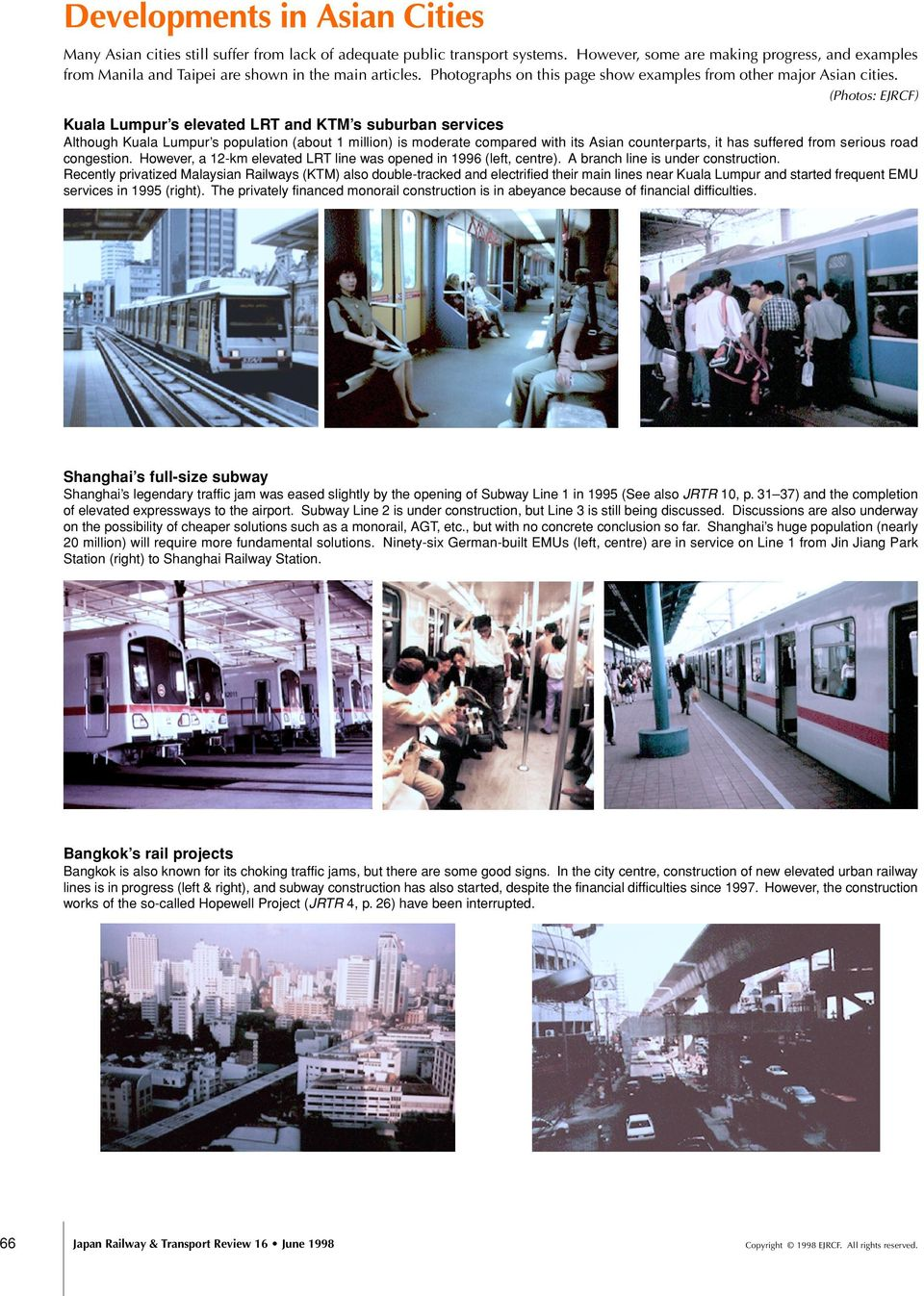(Photos: EJRCF) Kuala Lumpur s elevated LRT and KTM s suburban services Although Kuala Lumpur s population (about 1 million) is moderate compared with its Asian counterparts, it has suffered from