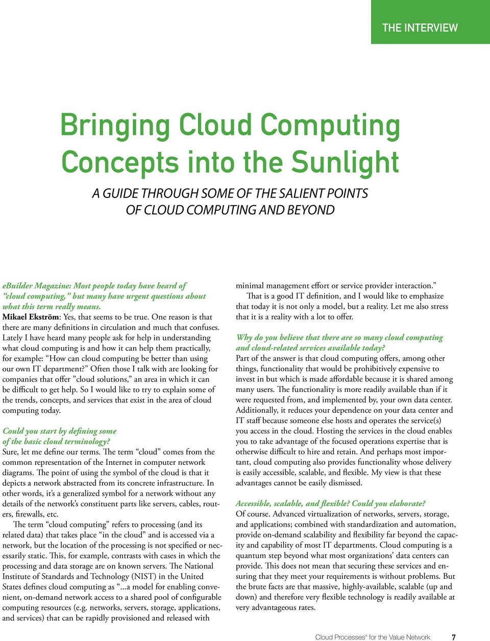 Lately I have heard many people ask for help in understanding what cloud computing is and how it can help them practically, for example: How can cloud computing be better than using our own IT