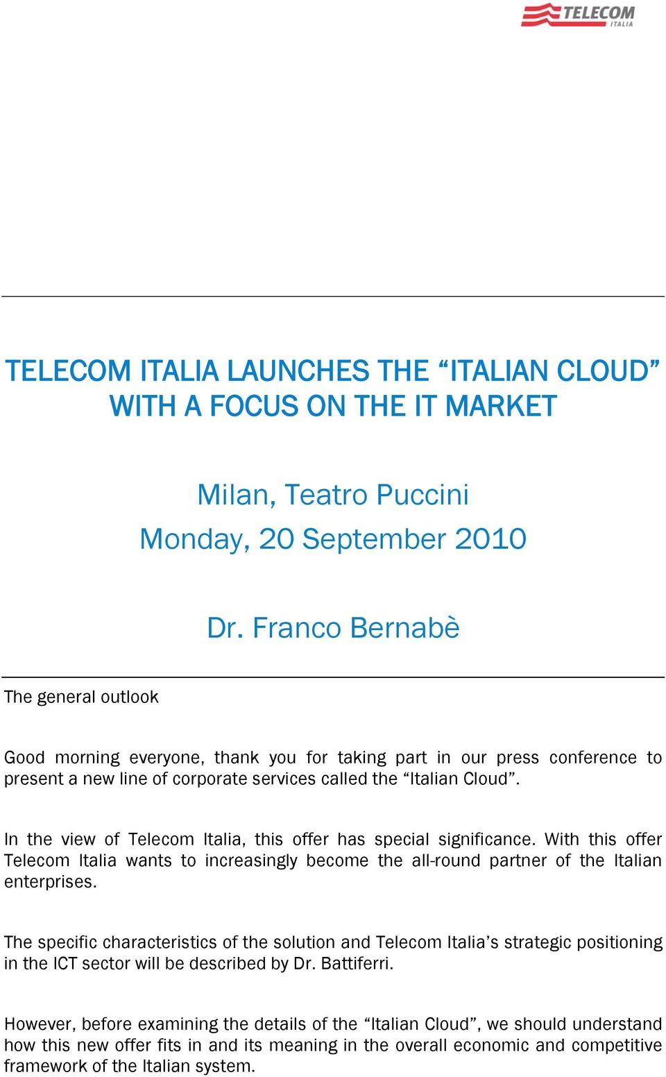 With this offer Telecom Italia wants to increasingly become the all-round partner of the Italian enterprises.