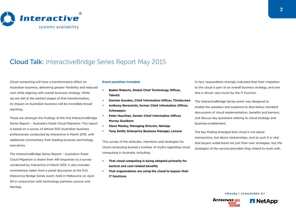 These are amongst the findings of the first InteractiveBridge Series Report Australia s Great Cloud Migration.