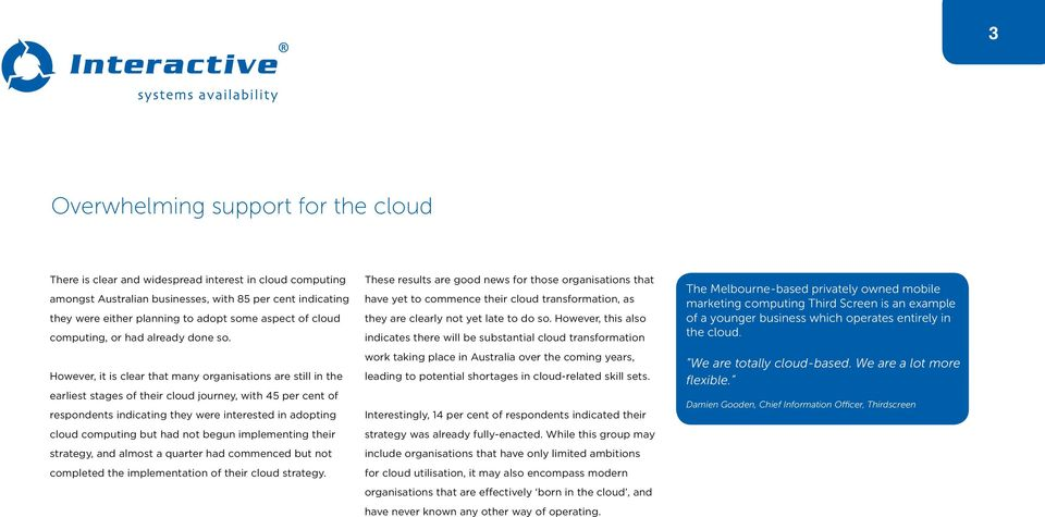 However, it is clear that many organisations are still in the earliest stages of their cloud journey, with 45 per cent of respondents indicating they were interested in adopting cloud computing but
