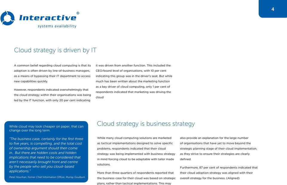 However, respondents indicated overwhelmingly that the cloud strategy within their organisations was being led by the IT function, with only 20 per cent indicating it was driven from another function.