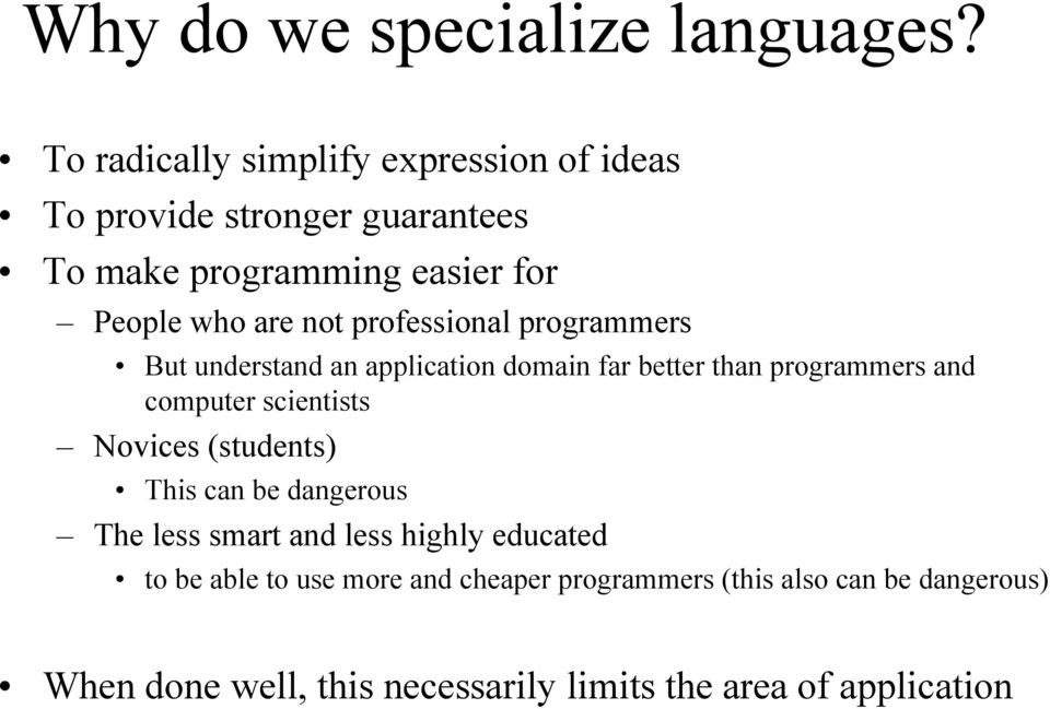 professional programmers But understand an application domain far better than programmers and computer scientists Novices
