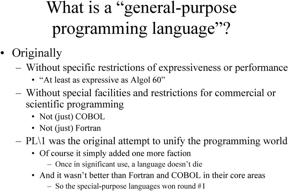 facilities and restrictions for commercial or scientific programming Not (just) COBOL Not (just) Fortran PL\1 was the original attempt