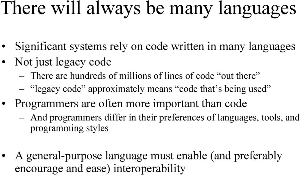 used Programmers are often more important than code And programmers differ in their preferences of languages,