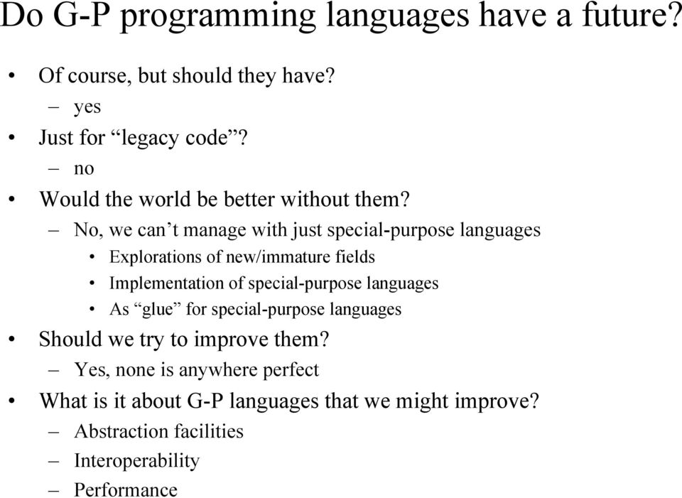 No, we can t manage with just special-purpose languages Explorations of new/immature fields Implementation of