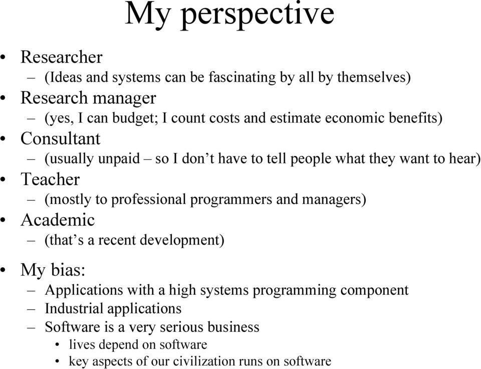 professional programmers and managers) Academic (that s a recent development) My bias: Applications with a high systems programming