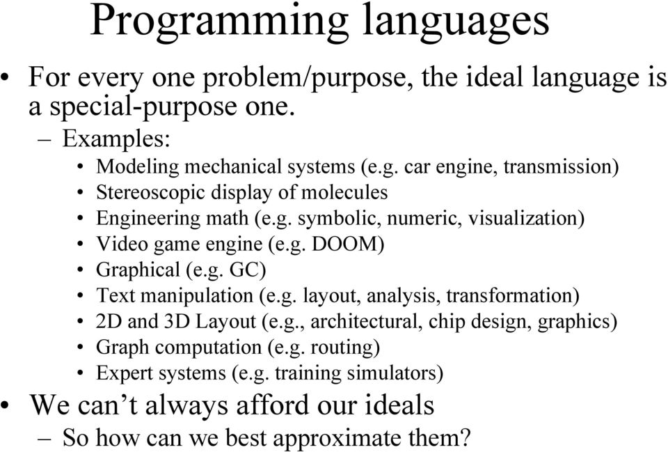 g., architectural, chip design, graphics) Graph computation (e.g. routing) Expert systems (e.g. training simulators) We can t always afford our ideals So how can we best approximate them?