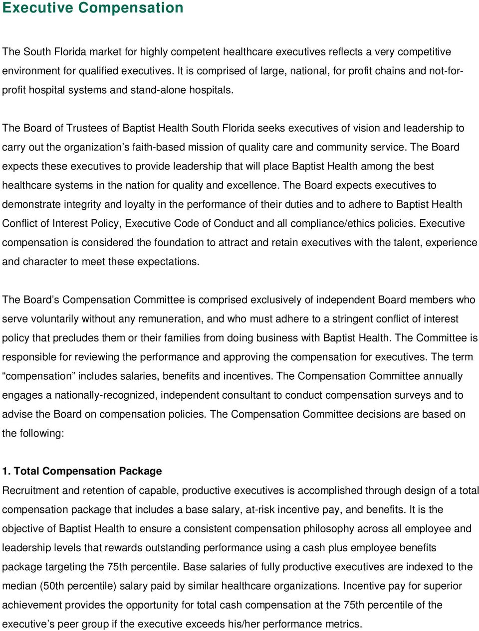 The Board of Trustees of Baptist Health South Florida seeks executives of vision and leadership to carry out the organization s faith-based mission of quality care and community service.