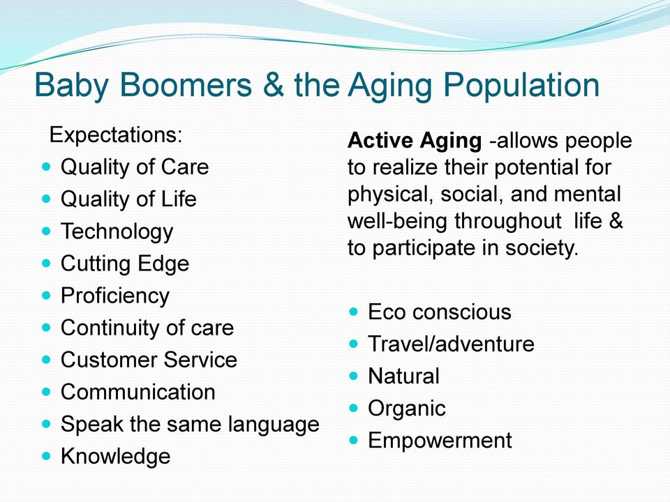 Active Aging -allows people to realize their potential for physical, social, and mental well-being