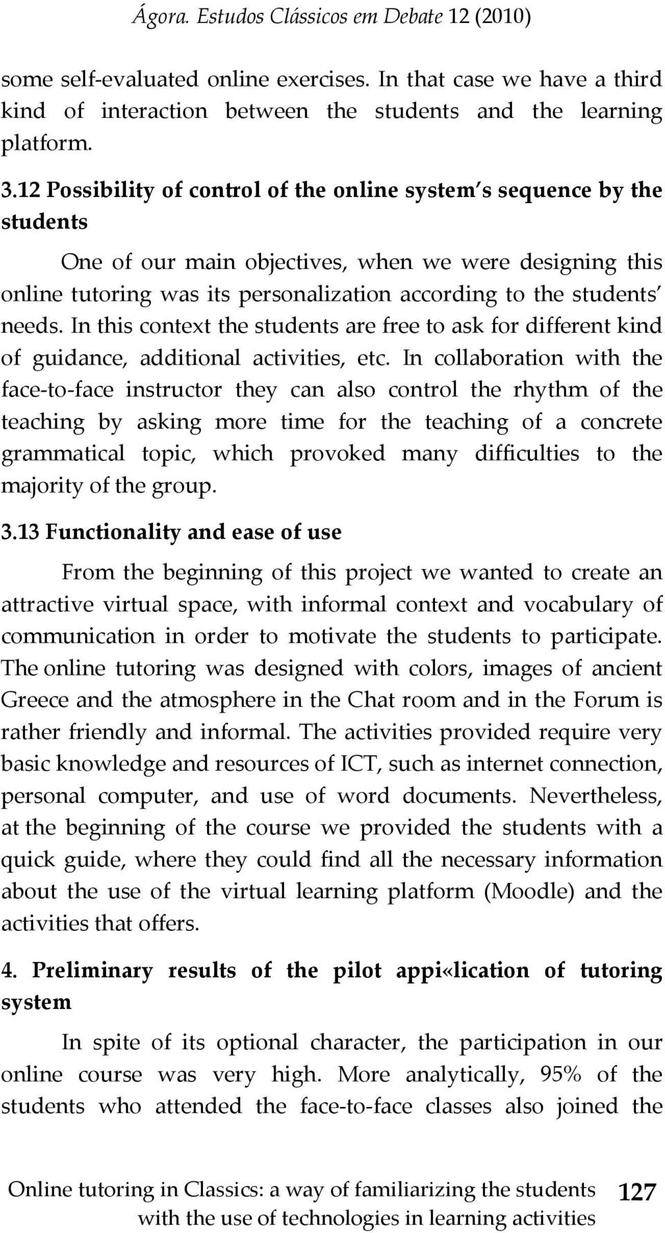 needs. In this context the students are free to ask for different kind of guidance, additional activities, etc.