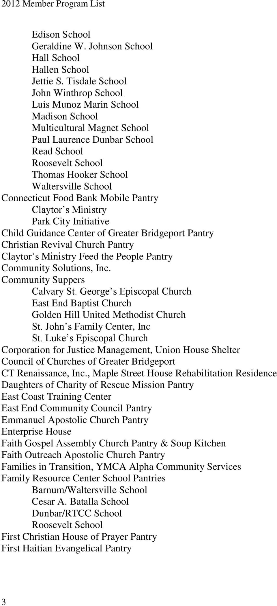 School Claytor s Ministry Park City Initiative Child Guidance Center of Greater Bridgeport Pantry Christian Revival Church Pantry Claytor s Ministry Feed the People Pantry Community Solutions, Inc.