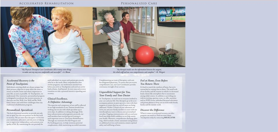 Weigart Accelerated Recovery is the Point of Touchpoints Individuals entering rehab are always unique, but their primary objective is most often the same a return to health, home and what s important