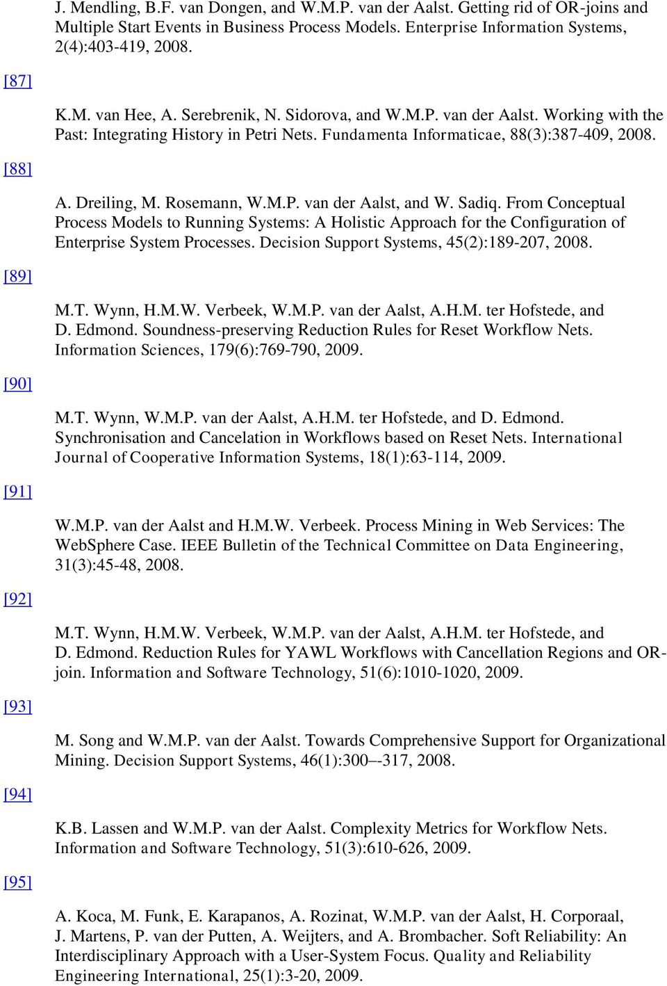 Sadiq. From Conceptual Process Models to Running Systems: A Holistic Approach for the Configuration of Enterprise System Processes. Decision Support Systems, 45(2):189-207, 2008. [89] M.T. Wy