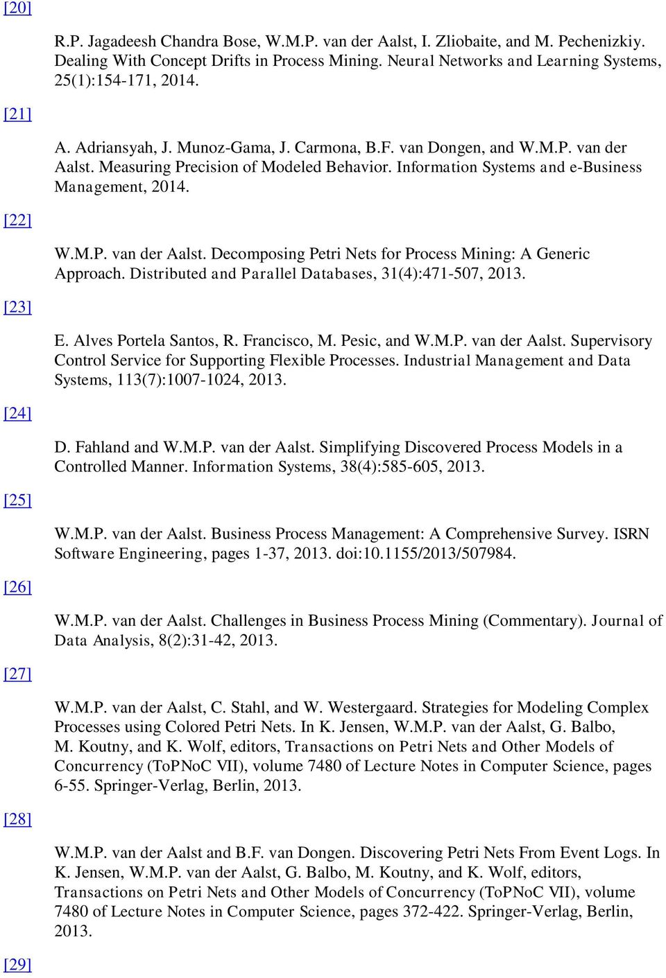 Distributed and Parallel Databases, 31(4):471-507, 2013. [23] E. Alves Portela Santos, R. Francisco, M. Pesic, and W.M.P. van der Aalst. Supervisory Control Service for Supporting Flexible Processes.