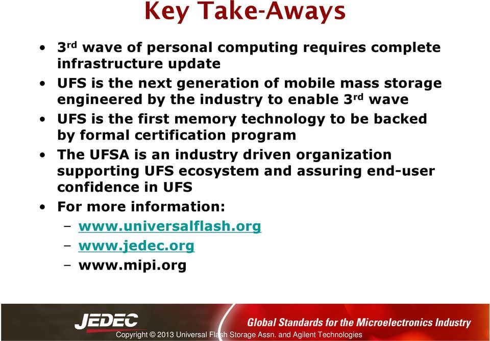 technology to be backed by formal certification program The UFSA is an industry driven organization supporting