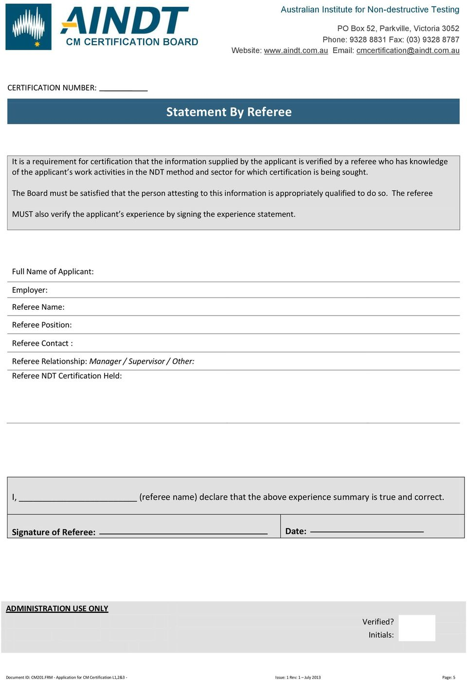 The referee MUST also verify the applicant s experience by signing the experience statement.