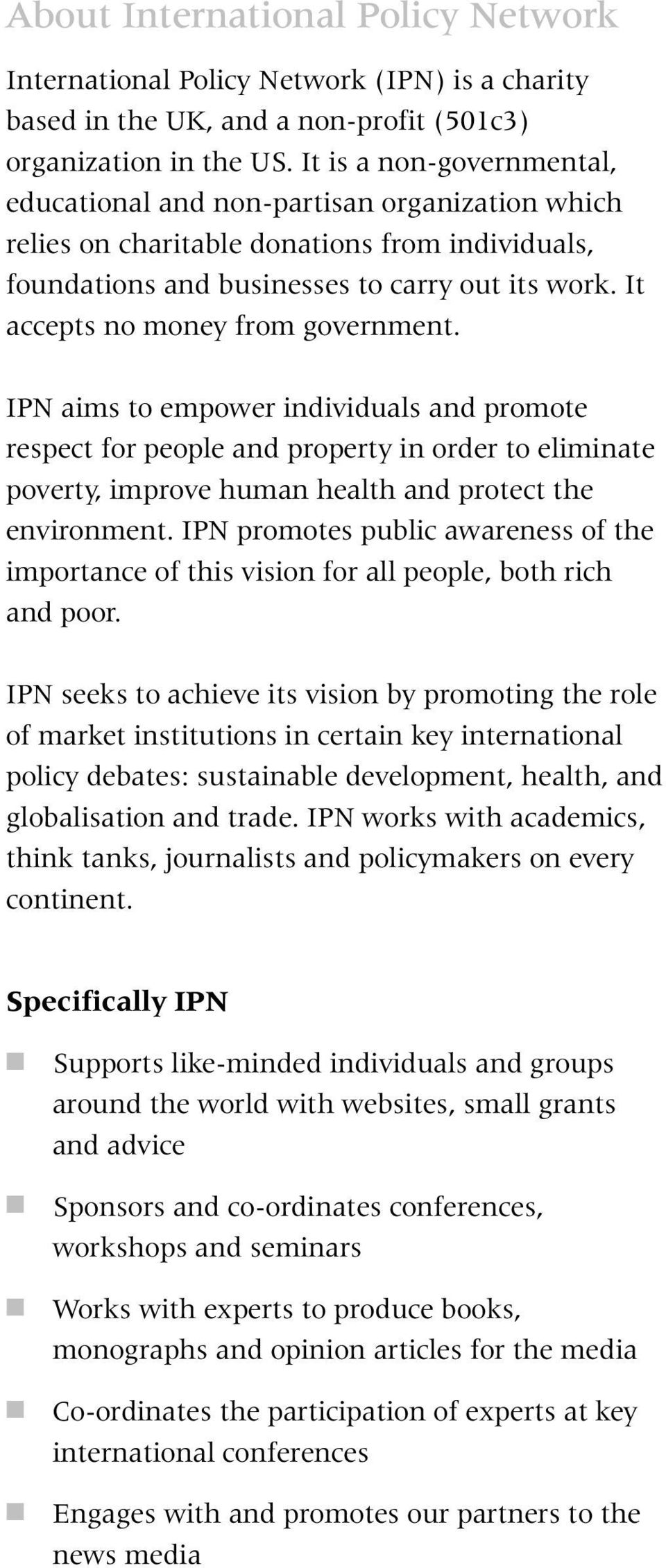 It accepts no money from government. IPN aims to empower individuals and promote respect for people and property in order to eliminate poverty, improve human health and protect the environment.
