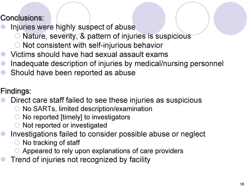 to see these injuries as suspicious No SARTs, limited description/examination No reported [timely] to investigators Not reported or investigated Investigations