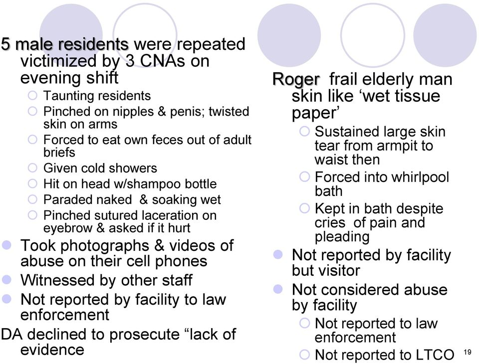 other staff Not reported by facility to law enforcement DA declined to prosecute lack of evidence Roger frail elderly man skin like wet tissue paper Sustained large skin tear from armpit to waist