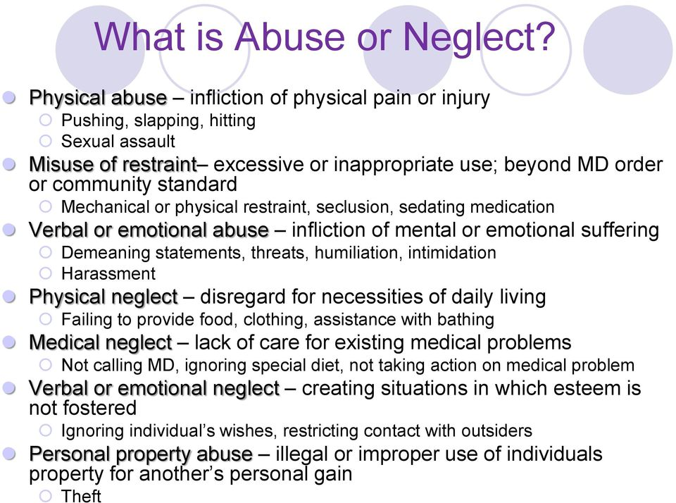 physical restraint, seclusion, sedating medication Verbal or emotional abuse infliction of mental or emotional suffering Demeaning statements, threats, humiliation, intimidation Harassment Physical