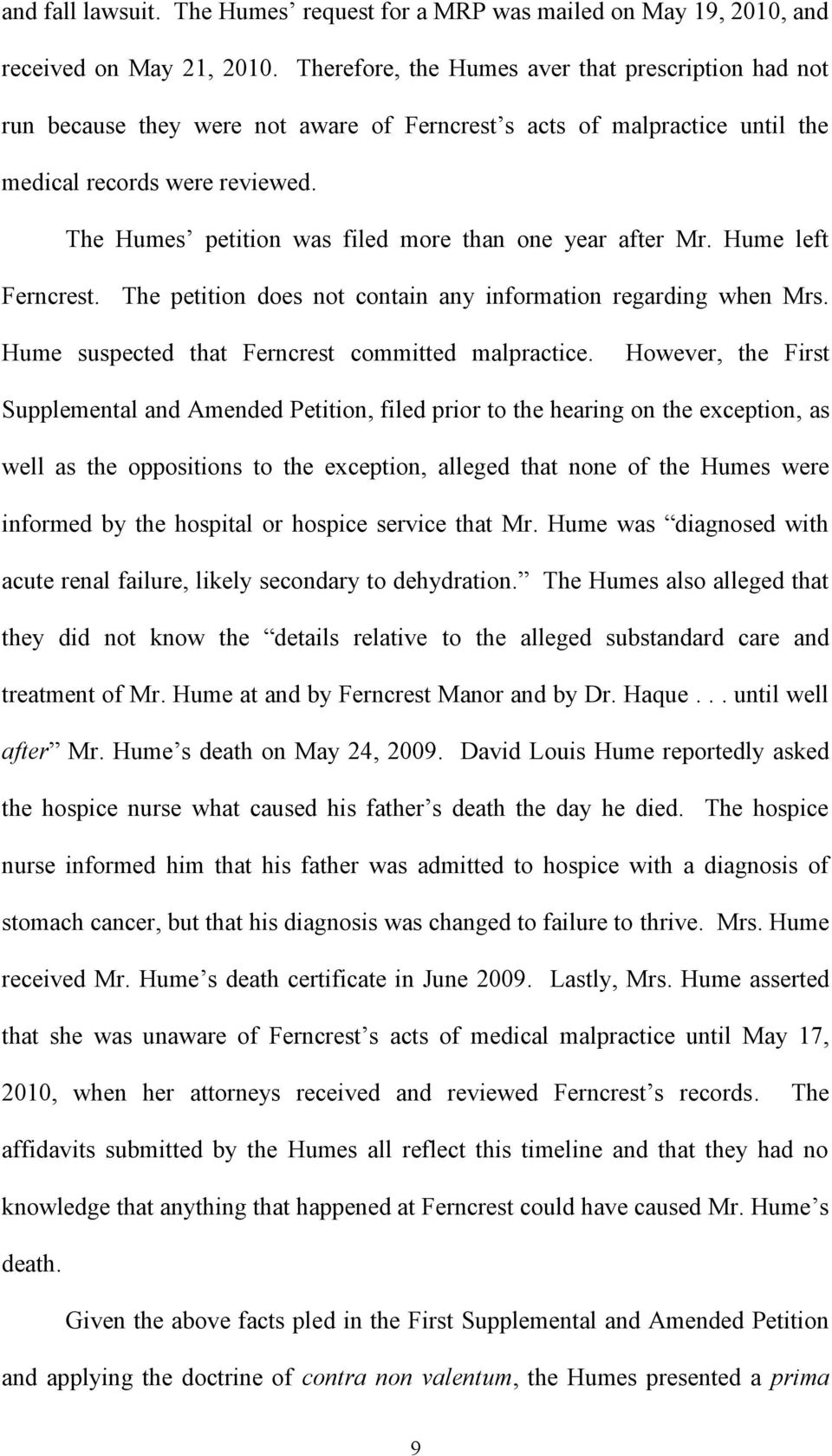 The Humes petition was filed more than one year after Mr. Hume left Ferncrest. The petition does not contain any information regarding when Mrs. Hume suspected that Ferncrest committed malpractice.
