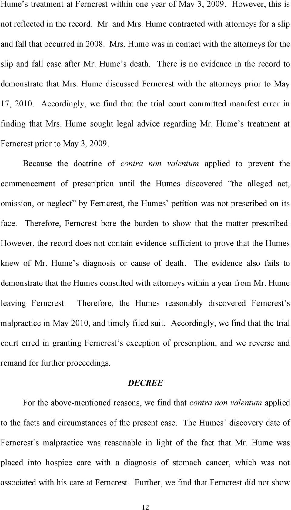 Accordingly, we find that the trial court committed manifest error in finding that Mrs. Hume sought legal advice regarding Mr. Hume s treatment at Ferncrest prior to May 3, 2009.