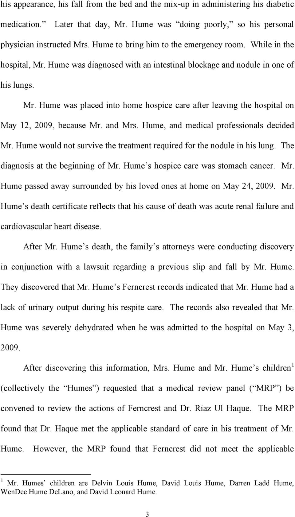 and Mrs. Hume, and medical professionals decided Mr. Hume would not survive the treatment required for the nodule in his lung. The diagnosis at the beginning of Mr.