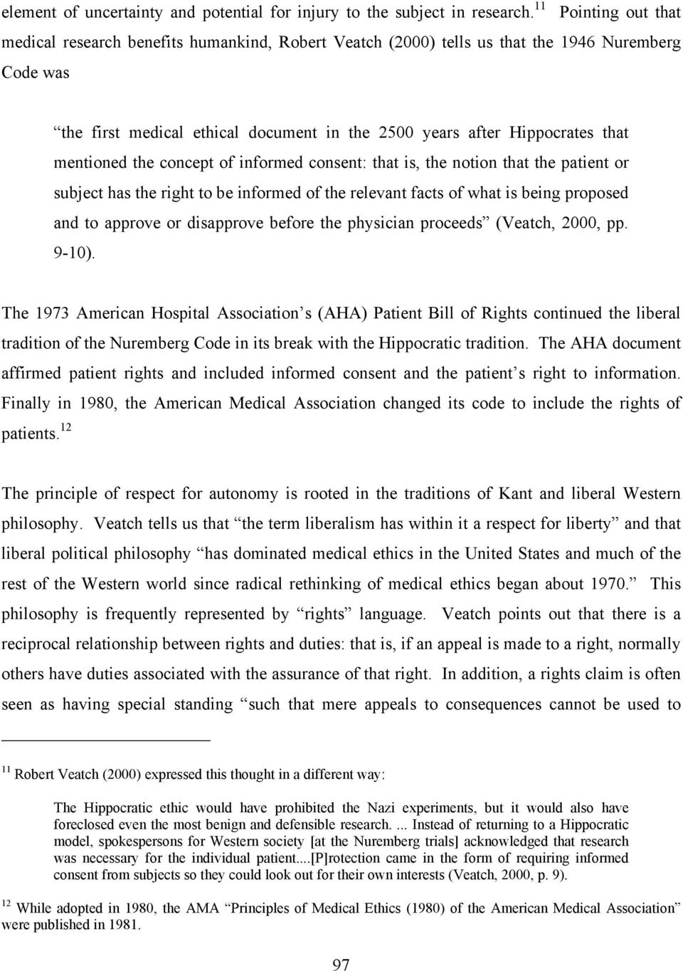 mentioned the concept of informed consent: that is, the notion that the patient or subject has the right to be informed of the relevant facts of what is being proposed and to approve or disapprove