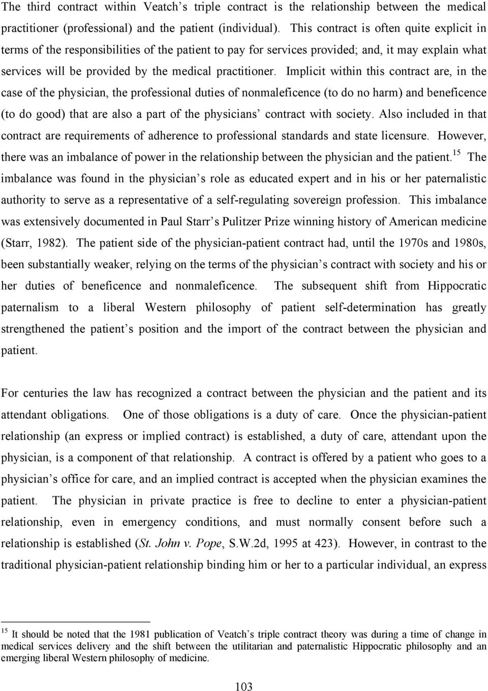 Implicit within this contract are, in the case of the physician, the professional duties of nonmaleficence (to do no harm) and beneficence (to do good) that are also a part of the physicians contract