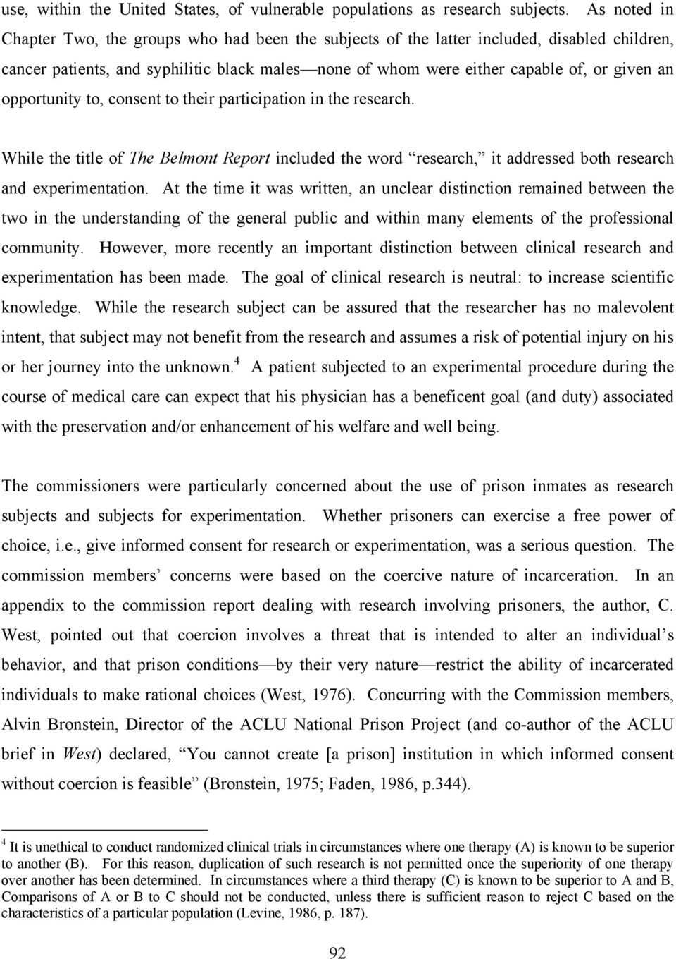 opportunity to, consent to their participation in the research. While the title of The Belmont Report included the word research, it addressed both research and experimentation.