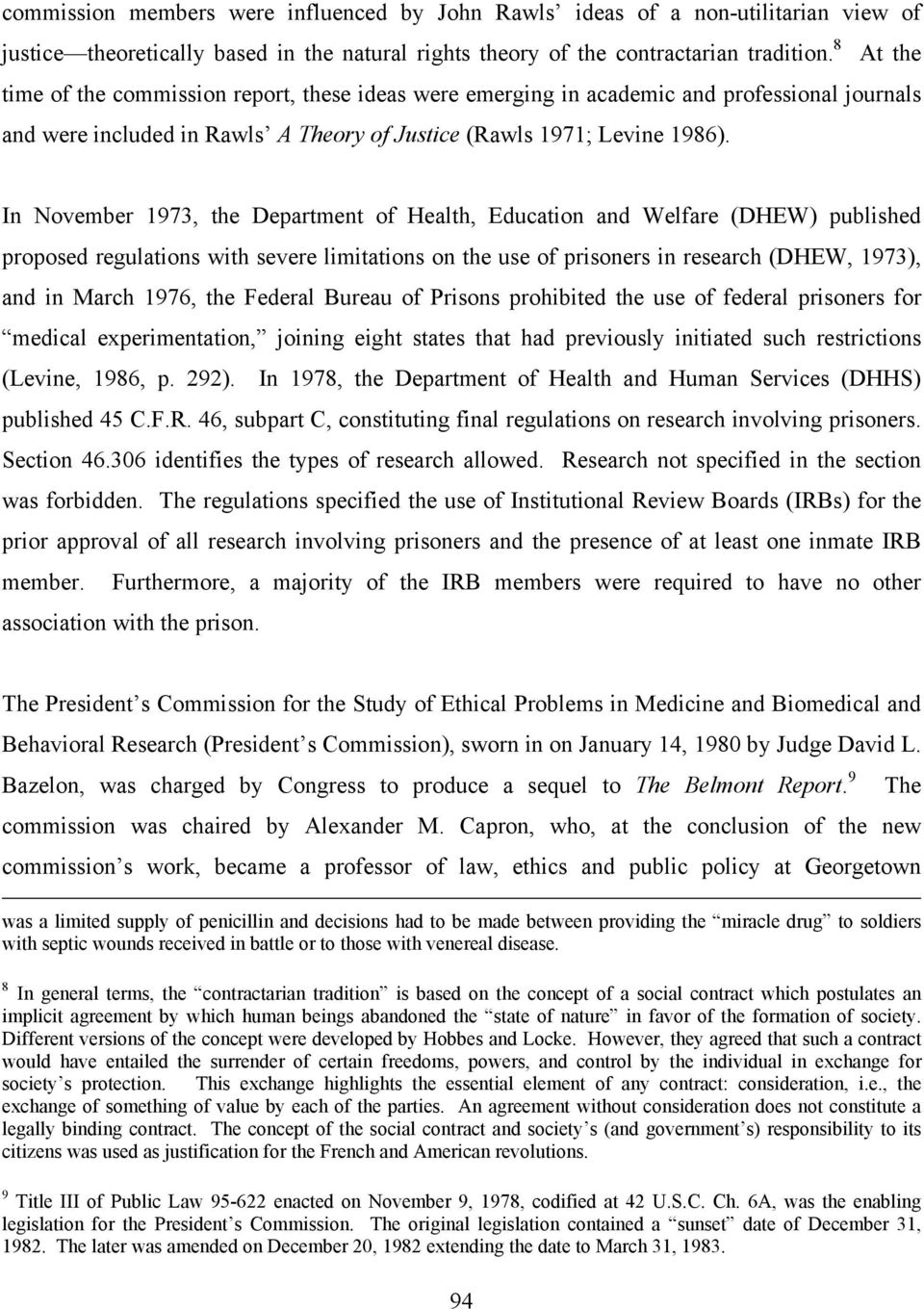 In November 1973, the Department of Health, Education and Welfare (DHEW) published proposed regulations with severe limitations on the use of prisoners in research (DHEW, 1973), and in March 1976,