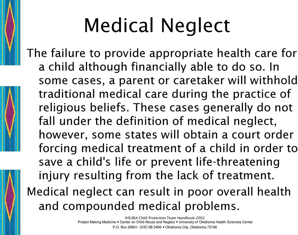 These cases generally do not fall under the definition of medical neglect, however, some states will obtain a court order forcing medical
