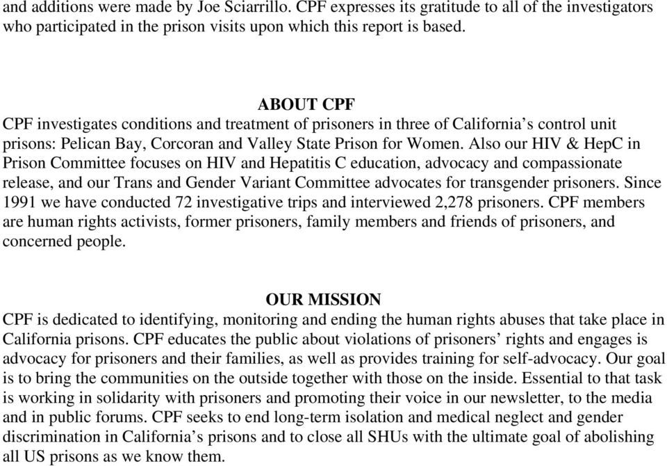 Also our HIV & HepC in Prison Committee focuses on HIV and Hepatitis C education, advocacy and compassionate release, and our Trans and Gender Variant Committee advocates for transgender prisoners.