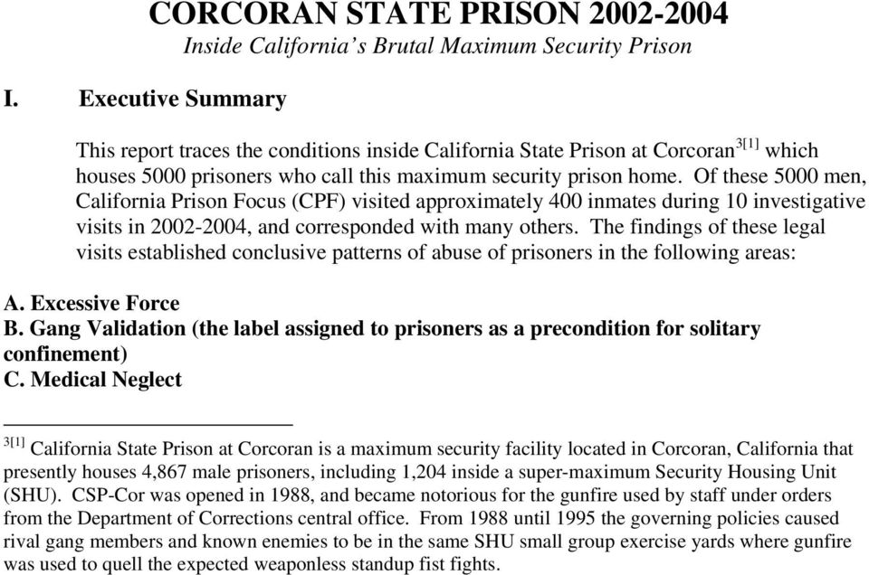 Of these 5000 men, California Prison Focus (CPF) visited approximately 400 inmates during 10 investigative visits in 2002-2004, and corresponded with many others.