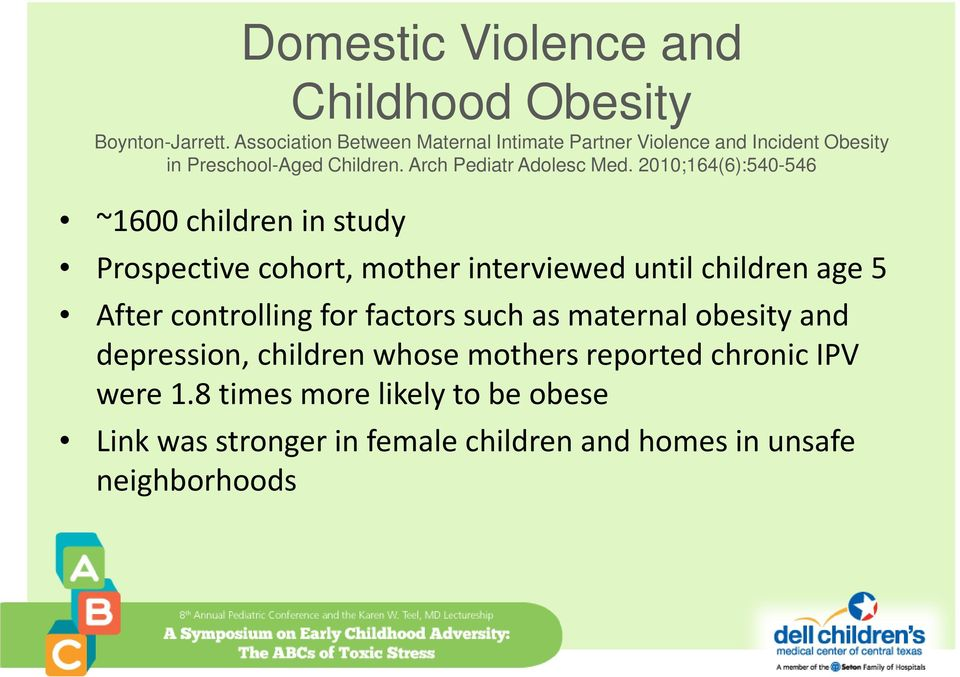 2010;164(6):540-546 ~1600 children in study Prospective cohort, mother interviewed until children age 5 After controlling for