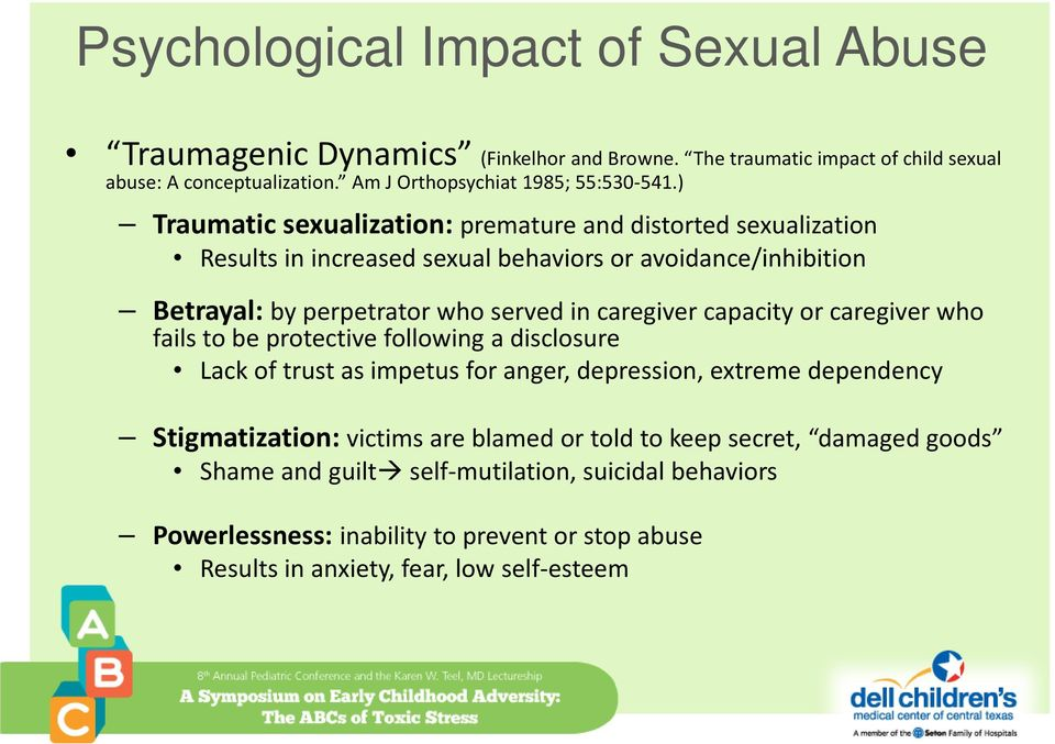 ) Traumatic sexualization: premature and distorted sexualization Results in increased sexual behaviors or avoidance/inhibition Betrayal: by perpetrator who served in caregiver