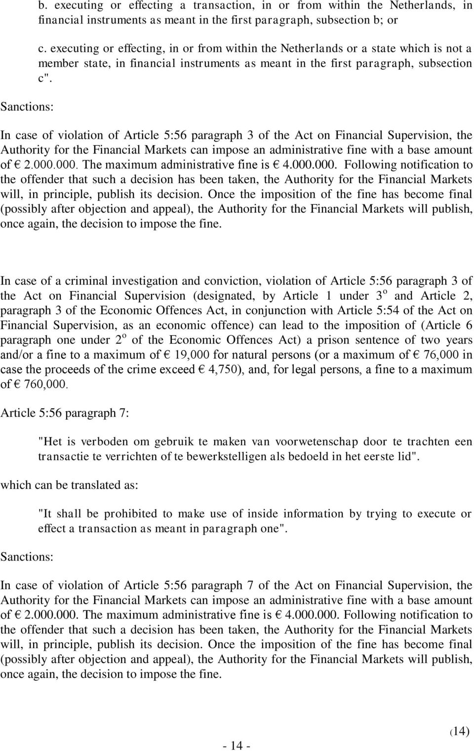 In case of violation of Article 5:56 paragraph 3 of the Act on Financial Supervision, the Authority for the Financial Markets can impose an administrative fine with a base amount of 2.000.