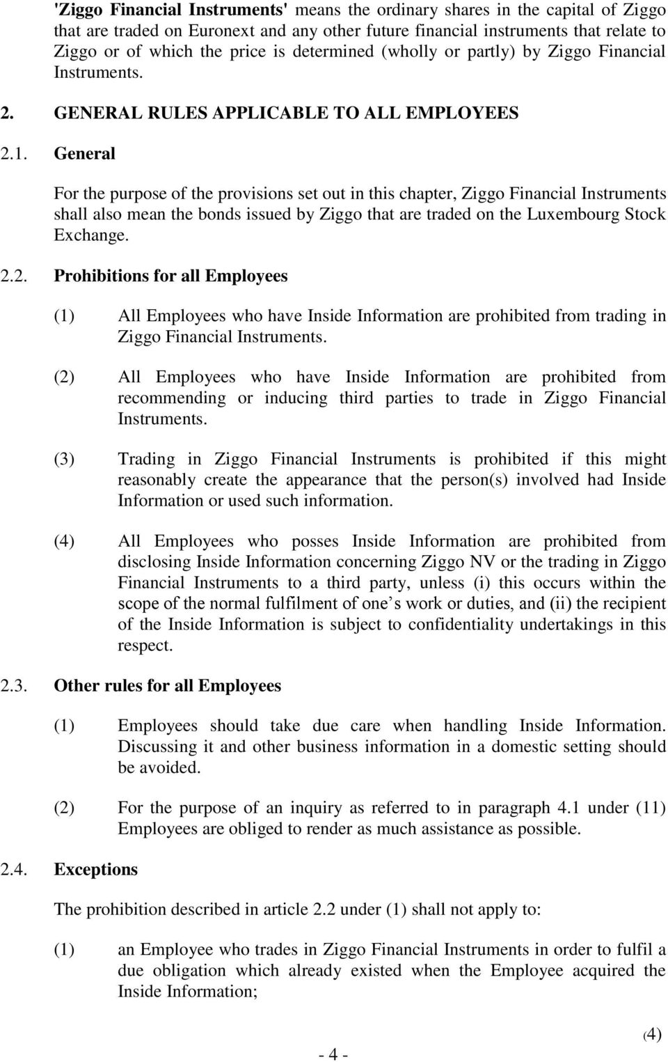 General For the purpose of the provisions set out in this chapter, Ziggo Financial Instruments shall also mean the bonds issued by Ziggo that are traded on the Luxembourg Stock Exchange. 2.