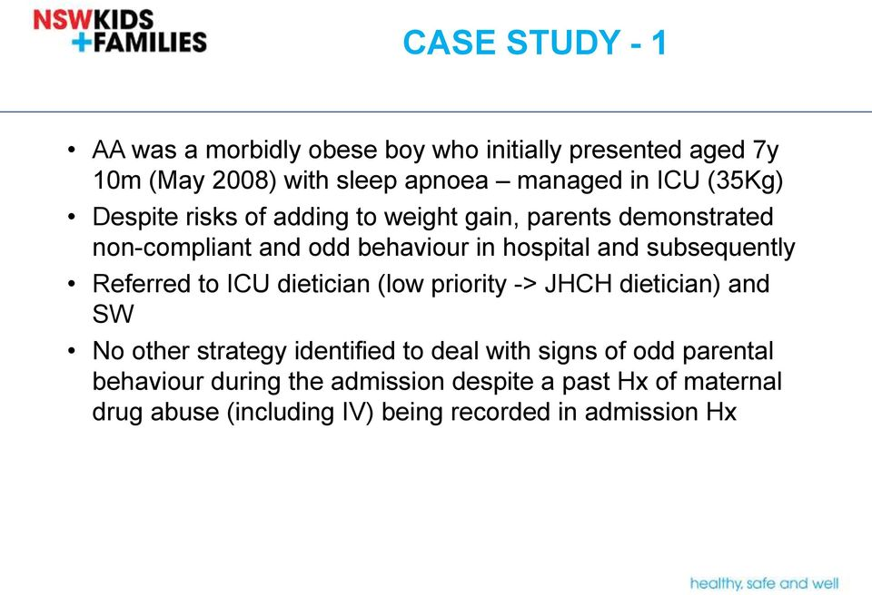 subsequently Referred to ICU dietician (low priority -> JHCH dietician) and SW No other strategy identified to deal with